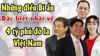 Những điều Bí ẩn đặc biệt nhất về 4 tỷ phú đô la Việt Nam khiến Thế giới phải nể phục |Tài chính 24H