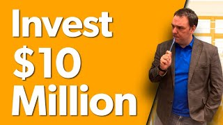 Investing Ten Million Dollars