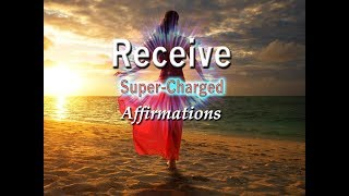 Receive - I AM Now Receiving All That I Ask For - Super-Charged Affirmations