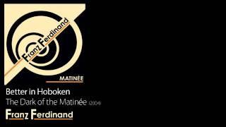 Better in Hoboken - The Dark of the Matinée [2004] - Franz Ferdinand