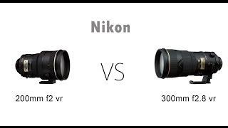Nikon 300mm f2.8 vr VS Nikon 200mm f2 vr