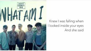 What am I Why Don't We lyrics