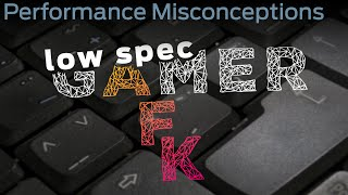 LowSpecGamer AFK: misconceptions about performance