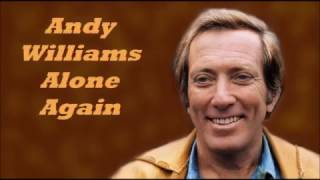 Andy Williams........Alone Again. (Naturally)