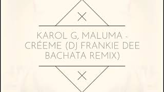 Karol G, Maluma   Créeme (Dj Frankie Dee Bachata Remix)