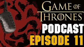 Game of Thrones Podcast Episode 11 - Season 7 Final Review