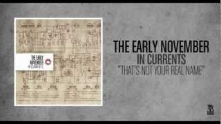 The Early November - That's Not Your Real Name