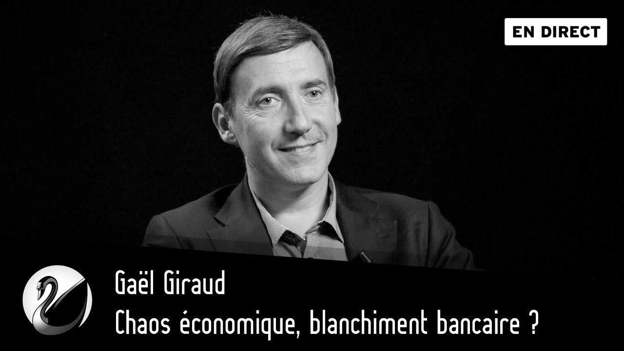 Gaël Giraud : Chaos économique, blanchiment bancaire ?