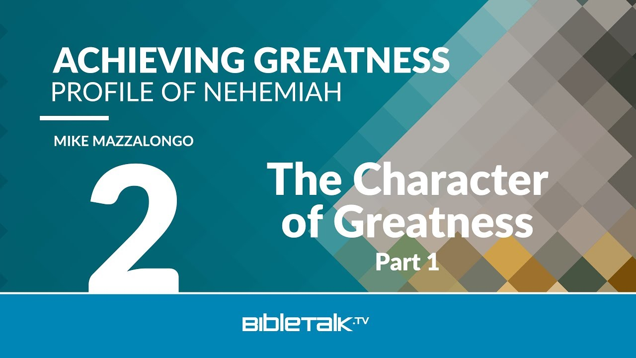 2. The Character of Greatness - Part 1