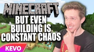 Minecraft but even building is constant chaos