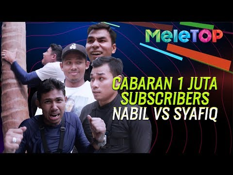Cabaran 1 juta subscribers MeleTOP | Nabil Ahmad X Syafiq Farhain