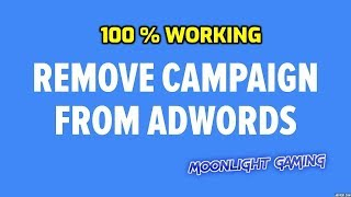 How To Permanently Delete or remove Google Adwords Campaign in 2020 | Sub to Support the Channel
