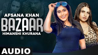 Bazaar (Full Audio) | Afsana Khan Ft Himanshi Khurana | Yuvraj Hans | Gold Boy| New Punjabi Song2021