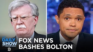 Fox News Turns on John Bolton | The Daily Show