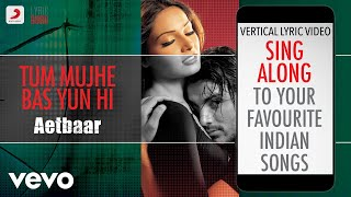 Tum Mujhe Bas Yun Hi - Aetbaar|Official Bollywood Lyrics