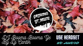 DJ BOOMA BOOMA YE (DJ CANTIK-TikTok) 8D AUDIO | ENJOY...