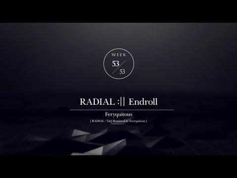 Download RADIAL :II Endroll / Feryquitous / 53/53 / RADIAL .FINALE HD Mp4 3GP Video and MP3