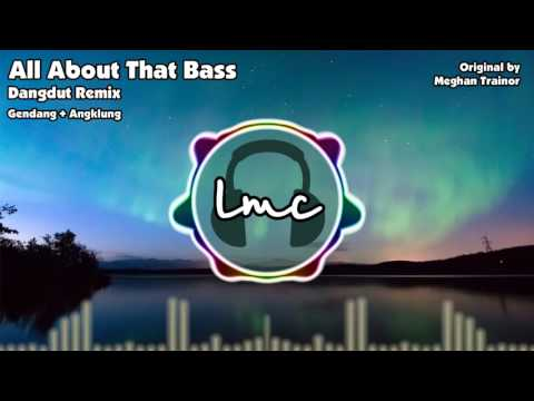 All About That Bass [Gendang + Angklung, Dangdut Remix] - Meghan Trainor