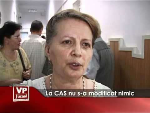 La CAS nu s-a modificat nimic