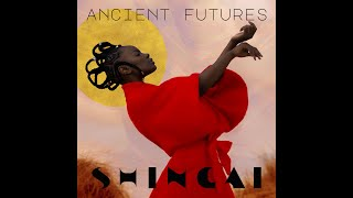 SHINGAI   Ancient Futures Full EP ( Audio)