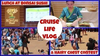 CRUISE LIFE VLOG: Carnival Dream: Lunch At Bonsai Sushi & Hairy Chest Contest