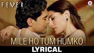 Mile Ho Tum - Lyrical | Fever | Rajeev Khandelwal, Gauahar Khan, Gemma A & Caterina M | Tony Kakkar