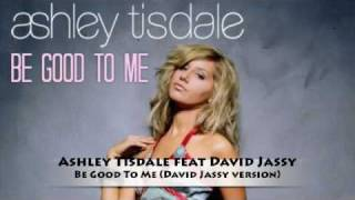 Ashley Tisdale feat David Jassy - Be Good To Me