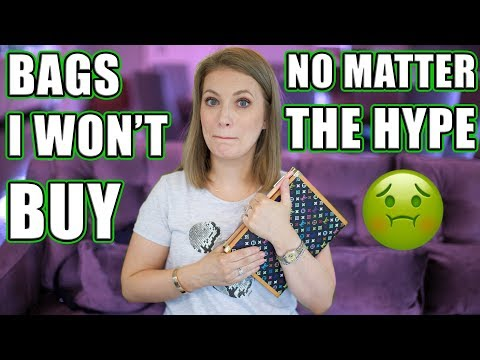 DESIGNER BAGS I'LL NEVER BUY DESPITE THE HYPE!