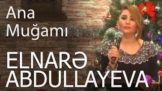 Elnare Abdullayeva Punhan İsmayilli Ana 2018 yeni (Super İfa)