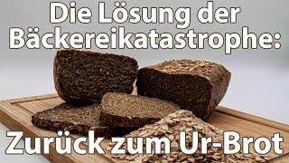 ZURÜCK ZUM URBROT - Die Lösung der Bäckerei-Katastrophe.