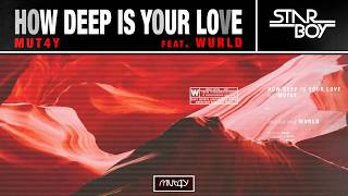 MUT4Y   HOW DEEP IS YOUR LOVE (HDIYL) FT. WURLD (AUDIO)