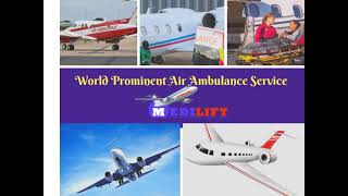 First Rated Medilift Air Ambulance Service in Patna and Delhi