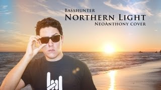 Northern Light (NeoAnthony Cover) - Basshunter