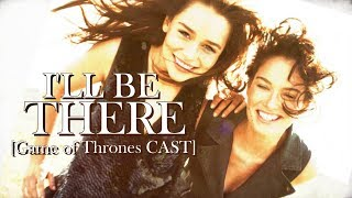I'll Be There For You || Game of Thrones Cast