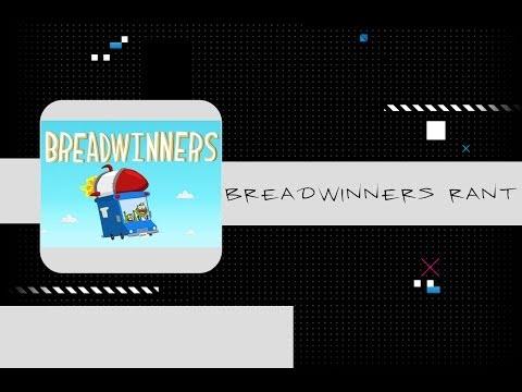 Breadwinners rant