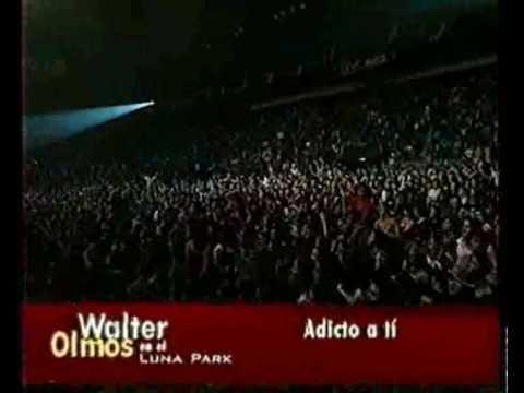 WALTER OLMOS - adicto a ti (Luna Park 09/06/2001)