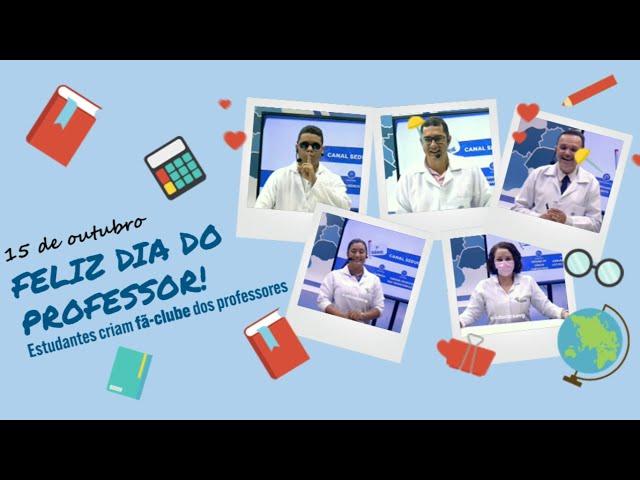 DIA DOS PROFESSORES - ESTUDANTES CRIAM FÃ-CLUBE DOS PROFESSORES DO CANAL EDUCAÇÃO