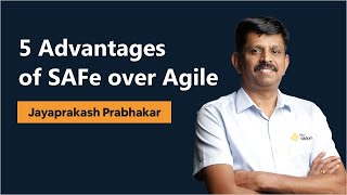 5 advantages of SAFe over Agile - Jayaprakash Prabhakar