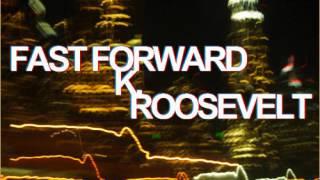 K. Roosevelt   Fast Forward