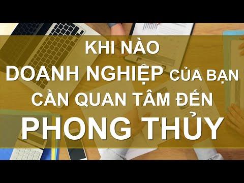KHI NÀO DOANH NGHIỆP CỦA BẠN CẦN QUAN TÂM ĐẾN PHONG THỦY - MR. LONG TRÍ TUỆ