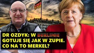 Dr Ozdyk: W Berlinie gotuje się jak w zupie. Co na to Merkel?