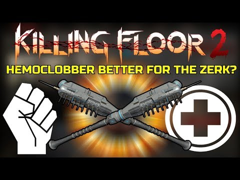 Killing Floor 2 | PLAYING WITH THE HEMOCLOBBER! - Better For The Berserker?