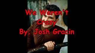 We Weren't Crazy by Josh Gracin Lyric Video