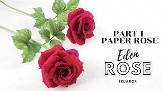 Paper Rose Tutorial - How To Make Paper Rose - Eden Ecuador Rose- Part 1-