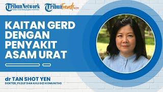 Kaitan GERD dengan Asam Urat Menurut Ahli Gizi dr Tan Shot Yen