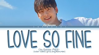 Cha Eun Woo 'Love so Fine' Lyrics (True Beauty OST Part 8) (차은우 Love So Fine 가사 (여신강림 OST  Part 8))