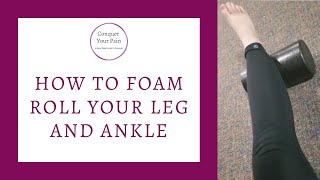 How to Foam Roll Your Leg and Ankle