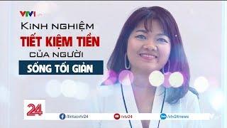 Bí Quyết Tiết Kiệm Tiền Của Người Sống Tối Giản| VTV24