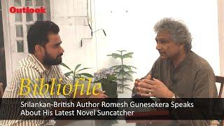 Srilankan British Author Romesh Gunesekera Speaks About His Latest Novel Suncatcher