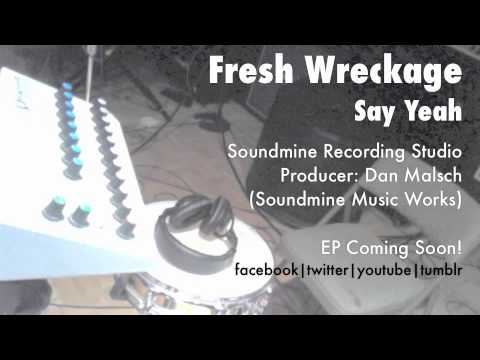 Fresh Wreckage - Say Yeah